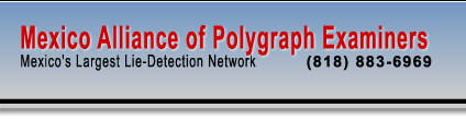 Mexico Alliance of Polygraph Examiners - Mexido's Largest Lie Detection Network